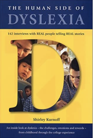 The Human Side of Dyslexia: 142 Interviews with Real People Telling Real Stories About Their Coping Strategies with Dyslexia - Kindergarten through College